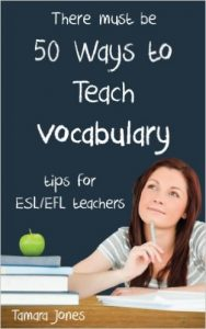 Fifty Ways to Teach Vocabulary: Tips for ESL/EFL Teachers
