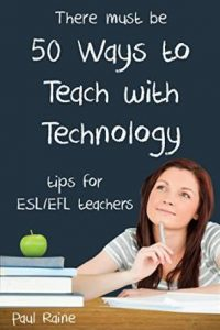 Fifty Ways to Teach with Technology: Tips for ESL/EFL Teachers