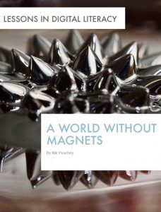 A World without Magnets – Lessons in Digital Literacy